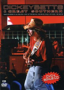 Dickey Betts & Great Southern: Back Where It All Begins: Live at the Rock and Roll Hall of Fame and Museum