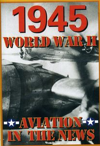Aviation in the News WWII: 1945