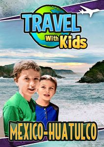 Travel with Kids: Mexico Huatulco