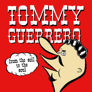 From The Soil To The Soul , Tommy Guerrero