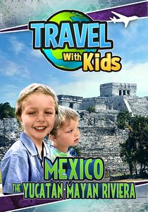 Travel with Kids: Mexico the Yucatan Mayan Riviera