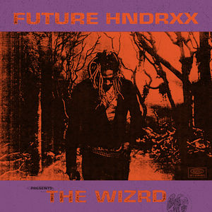 Future Hndrxx Presents: The Wizrd [Explicit Content]