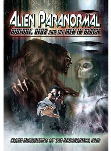 Alien Paranormal: Bigfoot, UFOs and the Men in Black