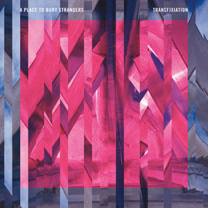 Transfixiation , A Place to Bury Strangers