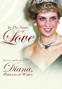 In the Name of Love the Life and Death of Diana, Princess of Wales