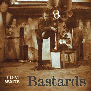 Bastards , Tom Waits