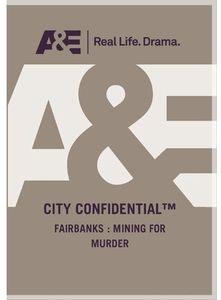 City Confidential - Fairbanks: Mining for Murder