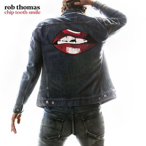 Chip Tooth Smile , Rob Thomas