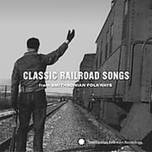 Classic Railroad Songs from Smithsonian Folkways , Various Artists