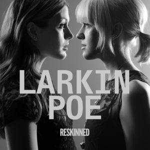 Reskinned , Larkin Poe