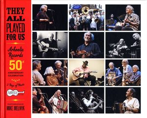 They All Played For Us: Arhoolie Records 50th Anniversary Celebration
