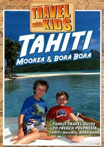 Travel With Kids - Tahiti Moorea & Bora Bora