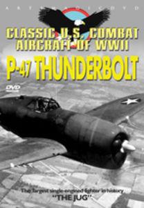 Classic U.S. Combat Aircraft of WWII: P-47 Thunderbolt