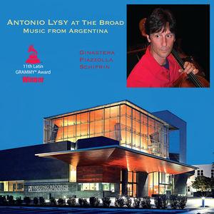 Antonio Lysy at the Broad - Music from Argentina , Antonio Lysy