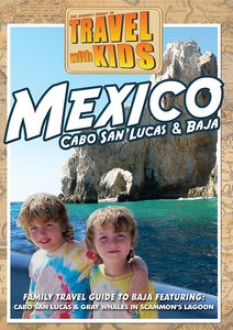 Travel With Kids - Mexico: Baja & Cabo