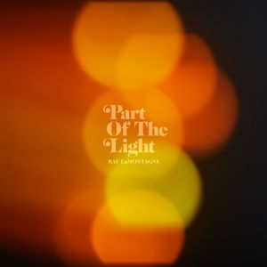 Part Of The Light , Ray LaMontagne