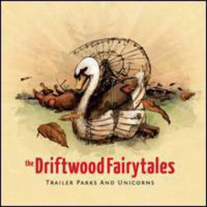 Trailer Parks & Unicorns [Import] , The Driftwood Fairytales