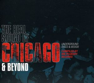 The Real Sound Of Chicago and Beyond Underground Disco and Boogie