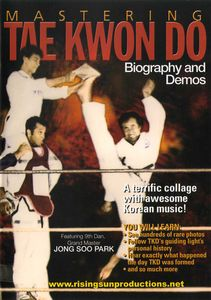 Mastering Tae Kwon Do: Biography and Demos