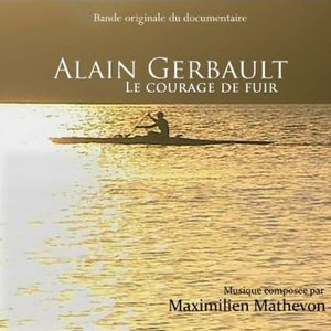 Alain Gerbault-Le Courage de Fuir (Original Soundtrack)