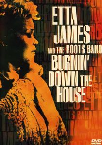 Etta James and the Roots Band: Burnin' Down the House
