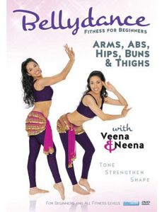 Bellydance Twins: Fitness for Beginners - Arms, Abs, Hips, Buns, AndThighs With Veena and Neena