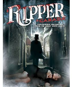 A Ripper in Canada: Paranormal Encounters From the Great White North