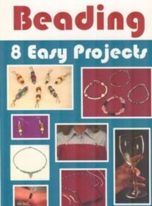 The Art of Beading - 8 Easy Projects