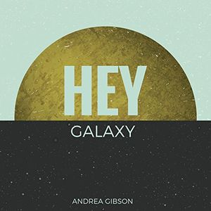 Hey Galaxy , Andrea Gibson