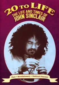20 to Life: Life and Times of John Sinclair