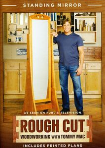 Rough Cut - Woodworking Tommy Mac: Standing Mirror