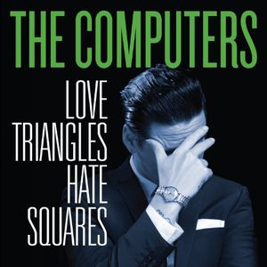 Love Triangles Hate Squares [Import] , The Computers