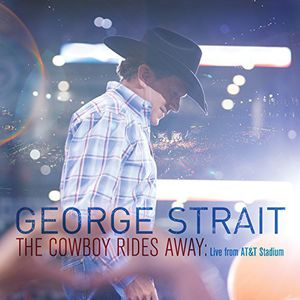 Cowboy Rides Away: Live from At&T Stadium , George Strait