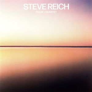 Pulse /  Quartet , Steve Reich