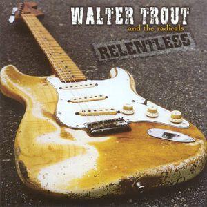 Relentless , Walter Trout