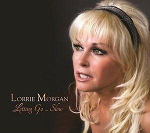 Letting Go... Slow , Lorrie Morgan