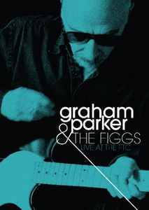 Graham Parker & the Figgs: Live at the FTC
