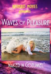 Mermaid Movies Presents: Waves Of Pleasure Naked In Cozumel