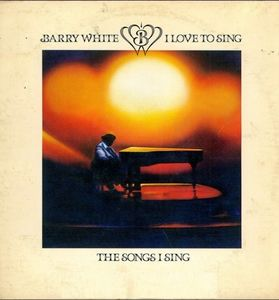 I Love To Sing The Songs I Sing , Barry White