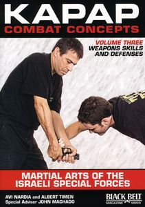 Kapap Combat Concepts: Volume 3: Martial Arts of the Israeli Special Forces - Weapons Skills and Defenses