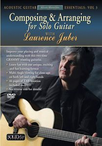 Composing and Arranging Solo Guitar: Acoustic Guitar Essentials: Volume 3