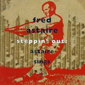 Steppin Out: Astaire Sings