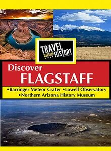 Travel Thru History Discover Flagstaff, Arizona