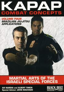 Kapap Combat Concepts: Volume 4: Martial Arts of the Israeli Special Forces - Brazilian Jiu-Jitsu Applications