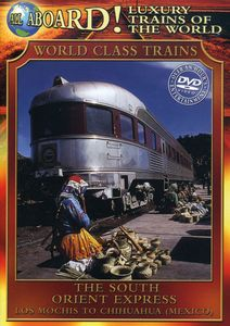 All Aboard!: Luxury Trains of the World: World Class Trains: The South Orient Express