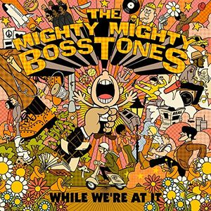 While We're At It , The Mighty Mighty Bosstones