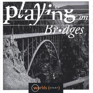 Playing on Bridges