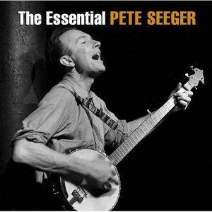 The Essential Pete Seeger , Pete Seeger