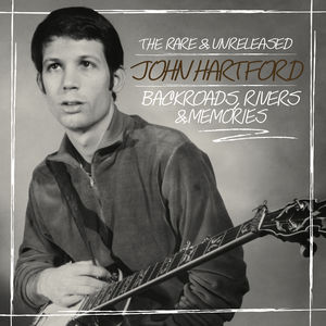 Backroads, Rivers & Memories--the Rare & Unleashed , John Hartford