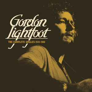 Complete Singles 1970-1980 , Gordon Lightfoot